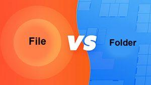 File và Folder là gì? So sánh sự khác biệt giữa file và folder đơn giản nhất